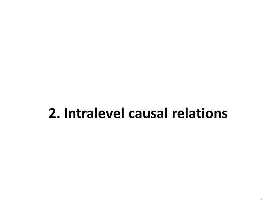 7 2. Intralevel causal relations