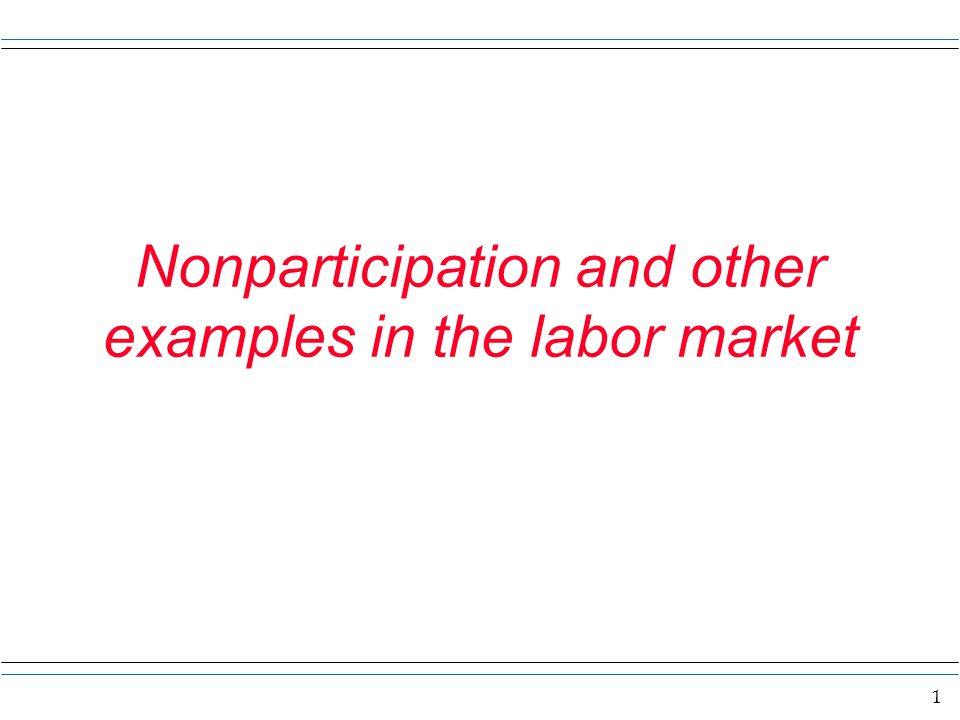 2 Nonparticipation - not in the labor market C leisure A 24 Note: 1)nonlabor income is available 2) Wage is relativiely low Starting at point A, the amount of consumption the person would like to get back and have utility I3 when giving up a unit of leisure is way more than what the market will give back as reflected in the budget line slope.