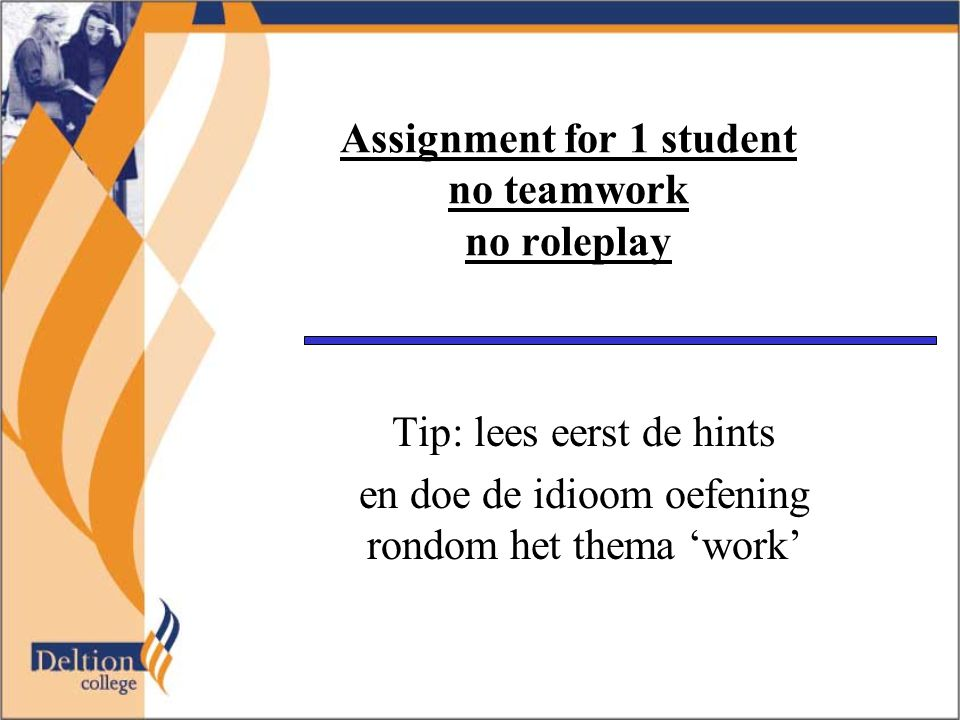 Assignment for 1 student no teamwork no roleplay Tip: lees eerst de hints en doe de idioom oefening rondom het thema 'work'