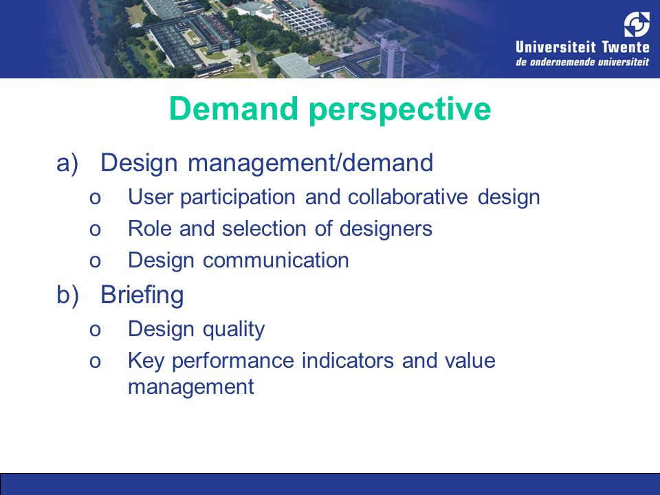 Demand perspective a)Design management/demand oUser participation and collaborative design oRole and selection of designers oDesign communication b)Briefing oDesign quality oKey performance indicators and value management