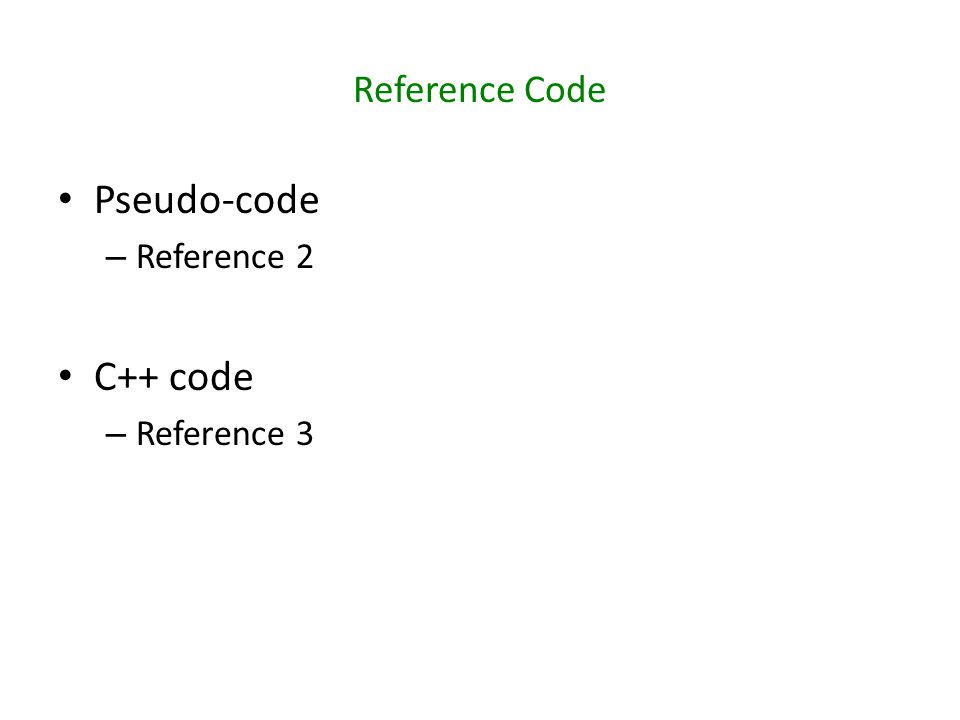 Reference Code Pseudo-code – Reference 2 C++ code – Reference 3