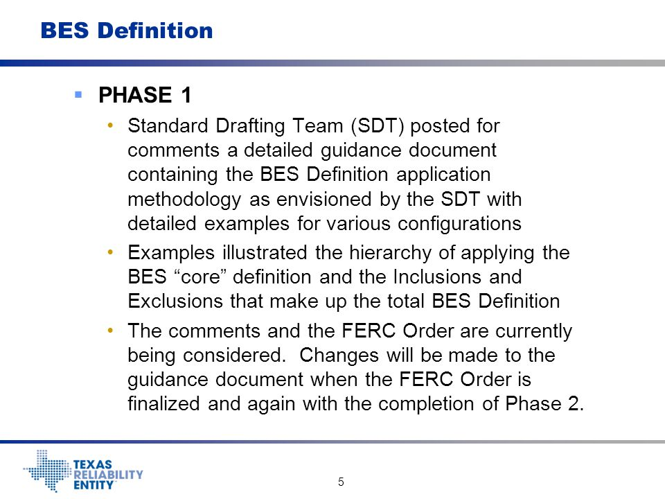 5 BES Definition  PHASE 1 Standard Drafting Team (SDT) posted for comments a detailed guidance document containing the BES Definition application met