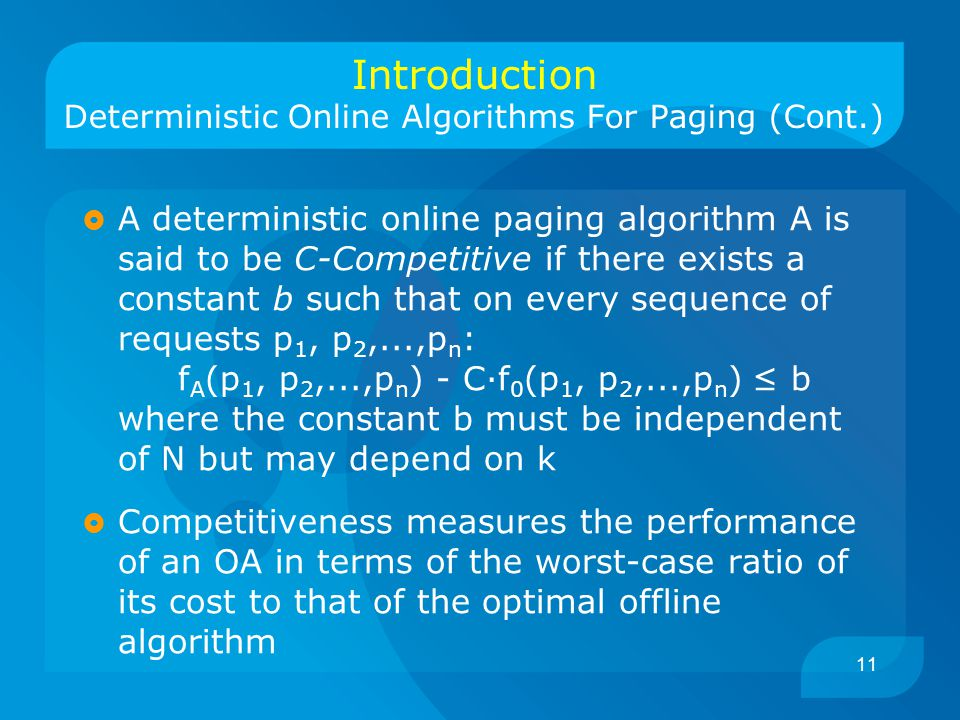 11  A deterministic online paging algorithm A is said to be C-Competitive if there exists a constant b such that on every sequence of requests p 1, p