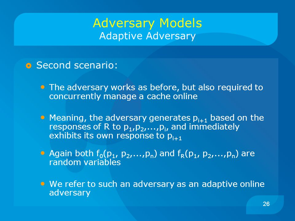 26  Second scenario: The adversary works as before, but also required to concurrently manage a cache online Meaning, the adversary generates p i+1 ba