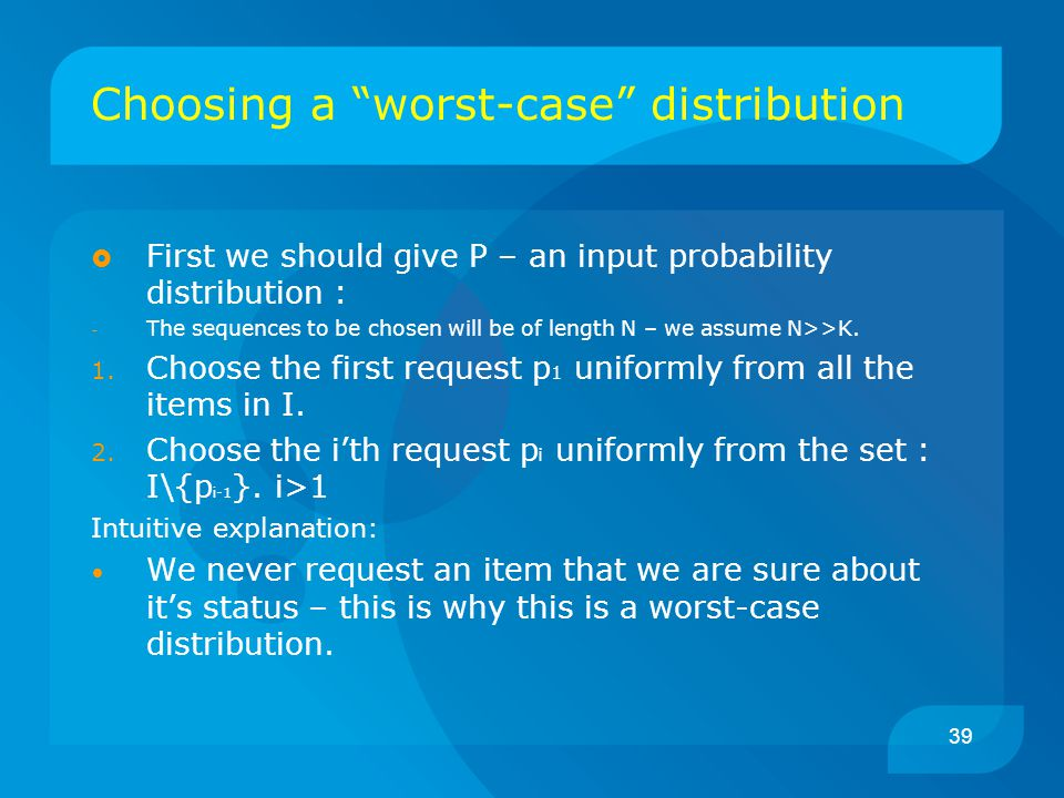 "39 Choosing a ""worst-case"" distribution  First we should give P – an input probability distribution : - The sequences to be chosen will be of length"