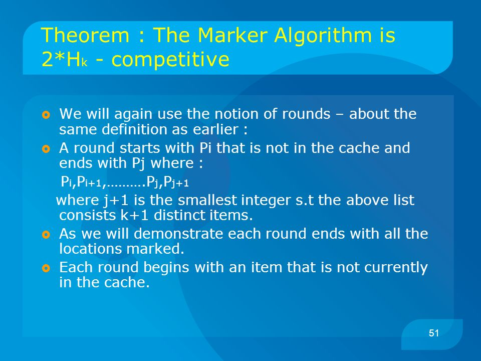 51 Theorem : The Marker Algorithm is 2*H k - competitive  We will again use the notion of rounds – about the same definition as earlier :  A round s