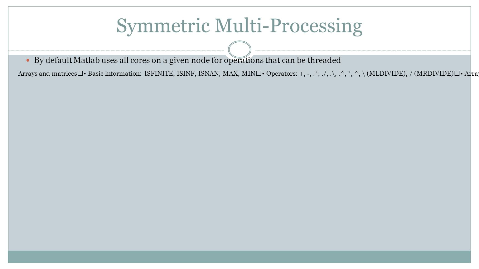 Symmetric Multi-Processing By default Matlab uses all cores on a given node for operations that can be threaded Arrays and matrices Basic information: