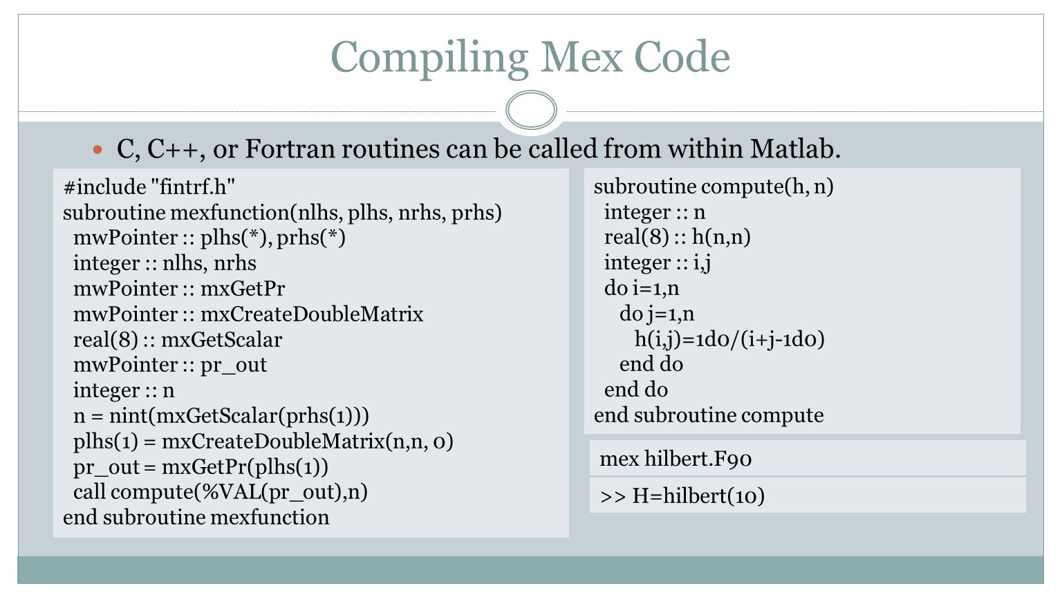 Compiling Mex Code C, C++, or Fortran routines can be called from within Matlab. #include