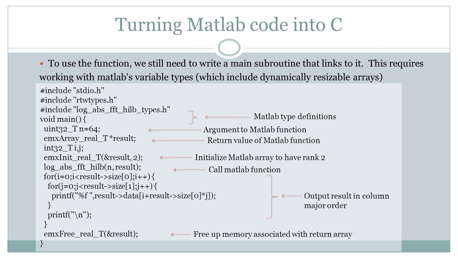 Turning Matlab code into C To use the function, we still need to write a main subroutine that links to it. This requires working with matlab's variabl