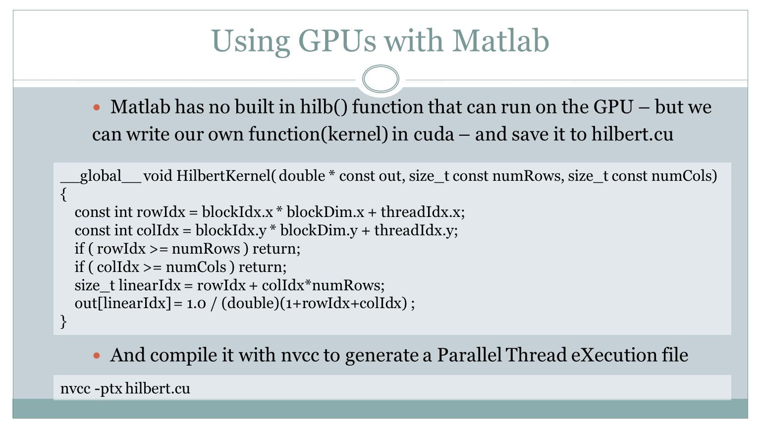 Using GPUs with Matlab Matlab has no built in hilb() function that can run on the GPU – but we can write our own function(kernel) in cuda – and save i