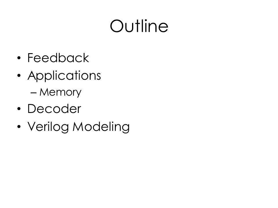 Outline Feedback Applications – Memory Decoder Verilog Modeling