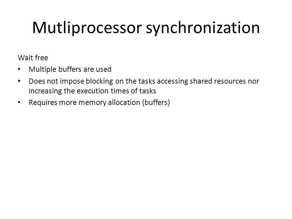 Mutliprocessor synchronization Wait free Multiple buffers are used Does not impose blocking on the tasks accessing shared resources nor increasing the execution times of tasks Requires more memory allocation (buffers)
