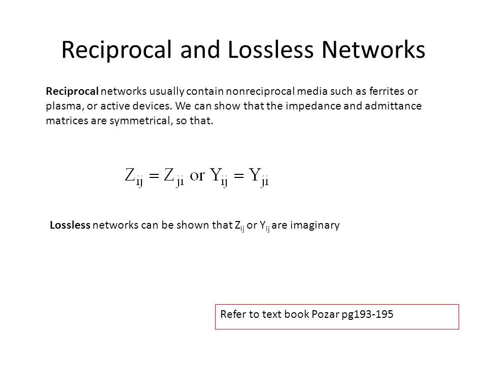 Reciprocal and symmetrical network For reciprocal network Since the [U] is diagonal, thus Since [Z] is symmetry Thus it can be shown that