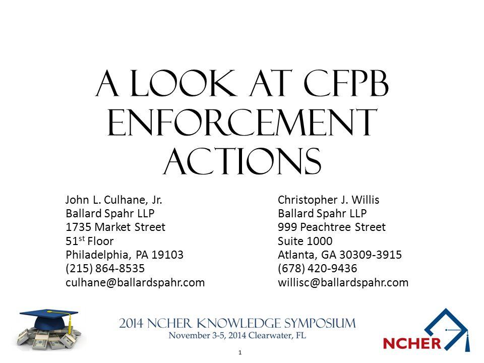 1 A Look At cfpb enforcement actions John L. Culhane, Jr.Christopher J. Willis Ballard Spahr LLP 1735 Market Street999 Peachtree Street 51 st FloorSui