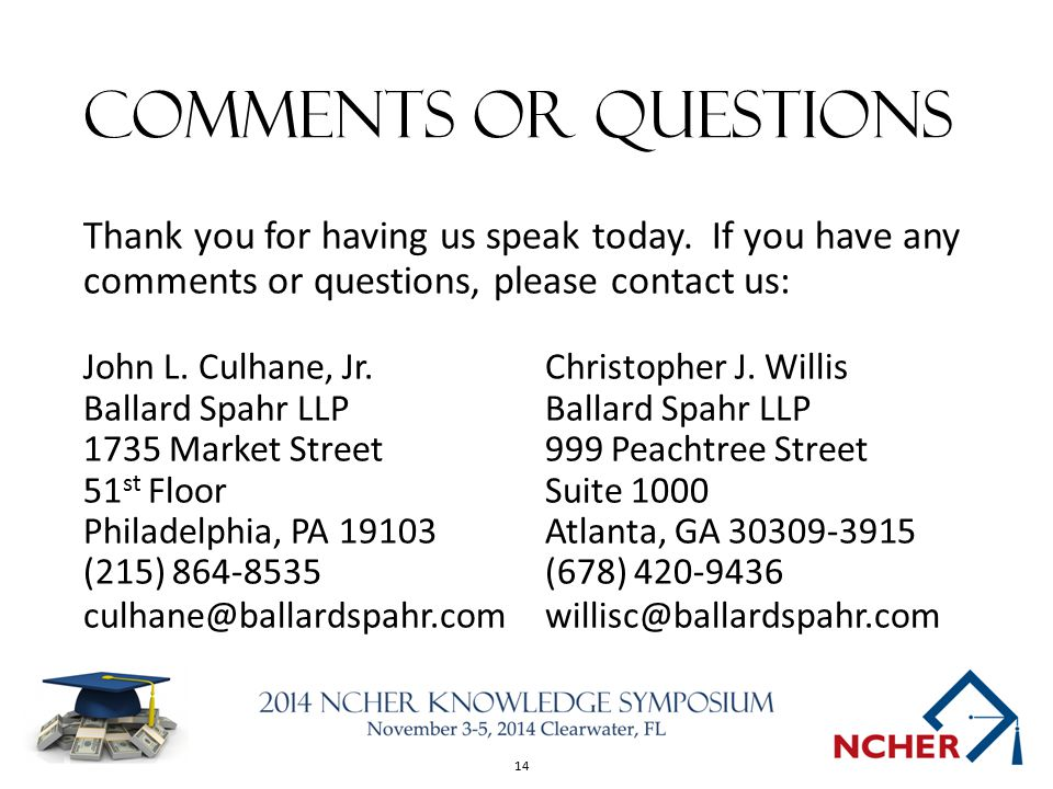14 Comments or questions Thank you for having us speak today. If you have any comments or questions, please contact us: John L. Culhane, Jr.Christophe