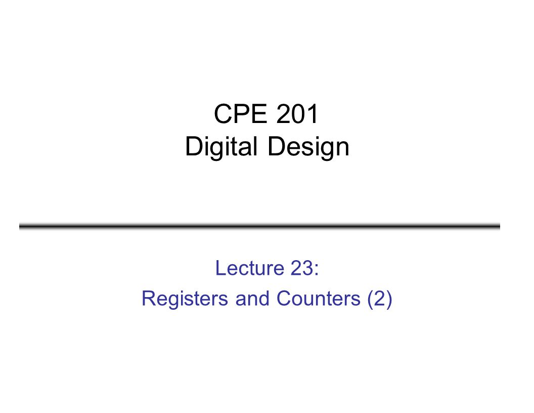 CPE 201 Digital Design Lecture 23: Registers and Counters (2)