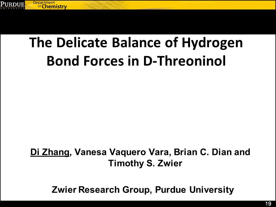 The Delicate Balance of Hydrogen Bond Forces in D-Threoninol 19 Di Zhang, Vanesa Vaquero Vara, Brian C.