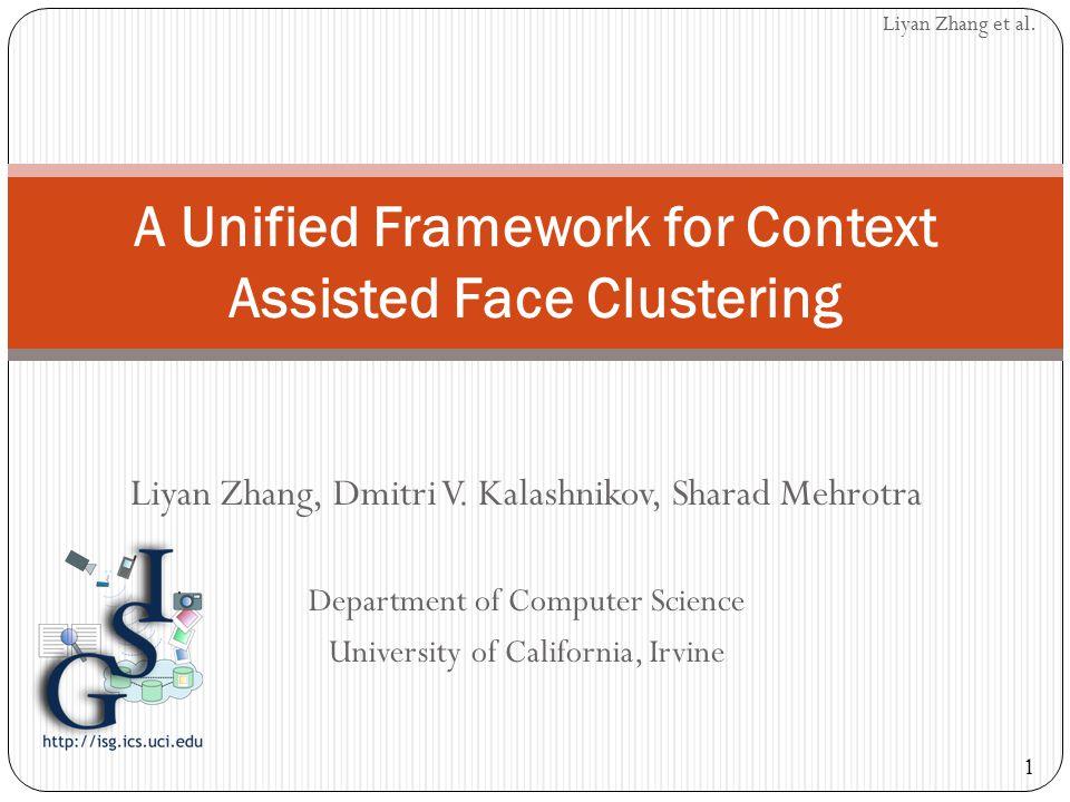 1 Liyan Zhang et al. Liyan Zhang, Dmitri V. Kalashnikov, Sharad Mehrotra Department of Computer Science University of California, Irvine A Unified Fra