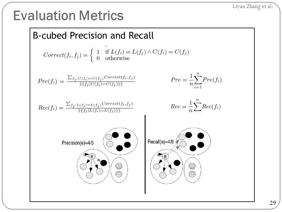 29 Liyan Zhang et al. Evaluation Metrics B-cubed Precision and Recall