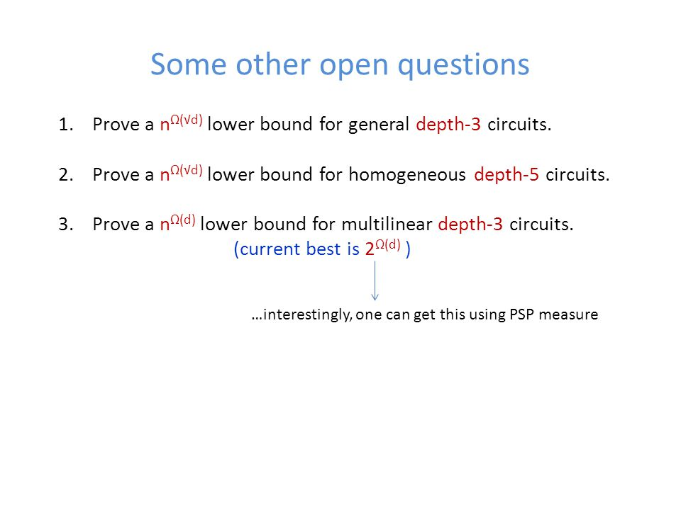Some other open questions 1.Prove a n Ω(√d) lower bound for general depth-3 circuits.