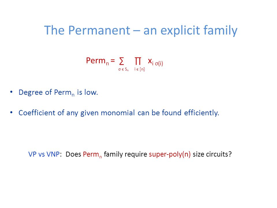 The Permanent – an explicit family Degree of Perm n is low.