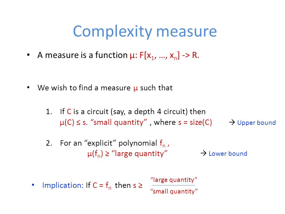 Complexity measure A measure is a function μ: F[x 1, …, x n ] -> R.