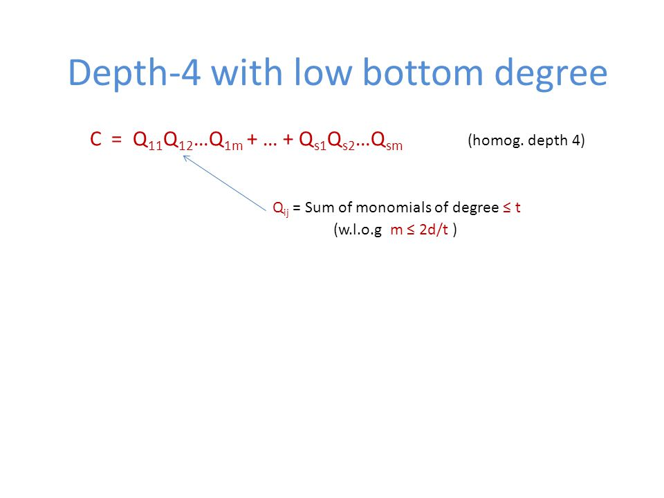 Depth-4 with low bottom degree C = Q 11 Q 12 …Q 1m + … + Q s1 Q s2 …Q sm (homog.