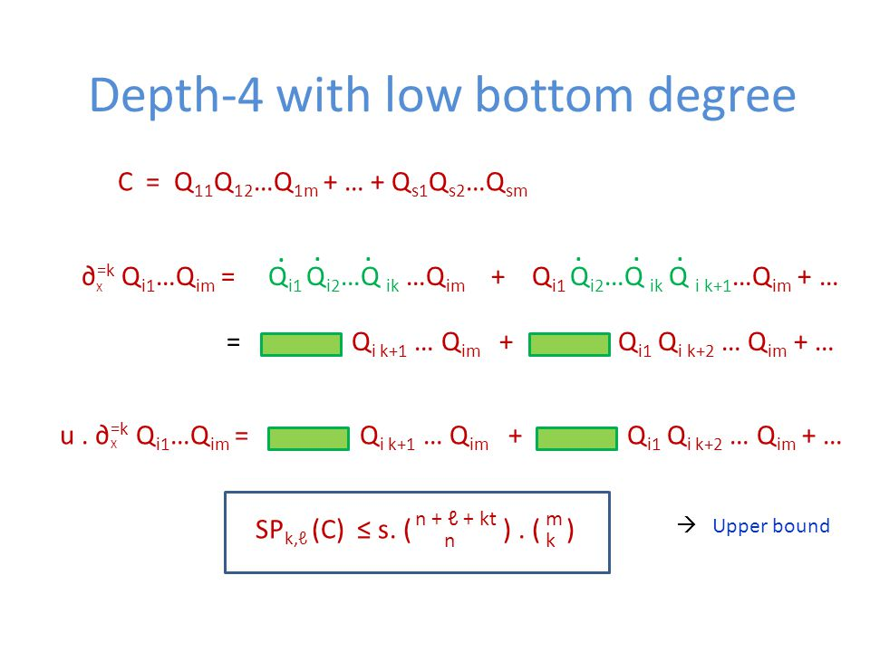 Depth-4 with low bottom degree C = Q 11 Q 12 …Q 1m + … + Q s1 Q s2 …Q sm ∂ =k Q i1 …Q im = Q i1 Q i2 …Q ik …Q im + Q i1 Q i2 …Q ik Q i k+1 …Q im + … X......