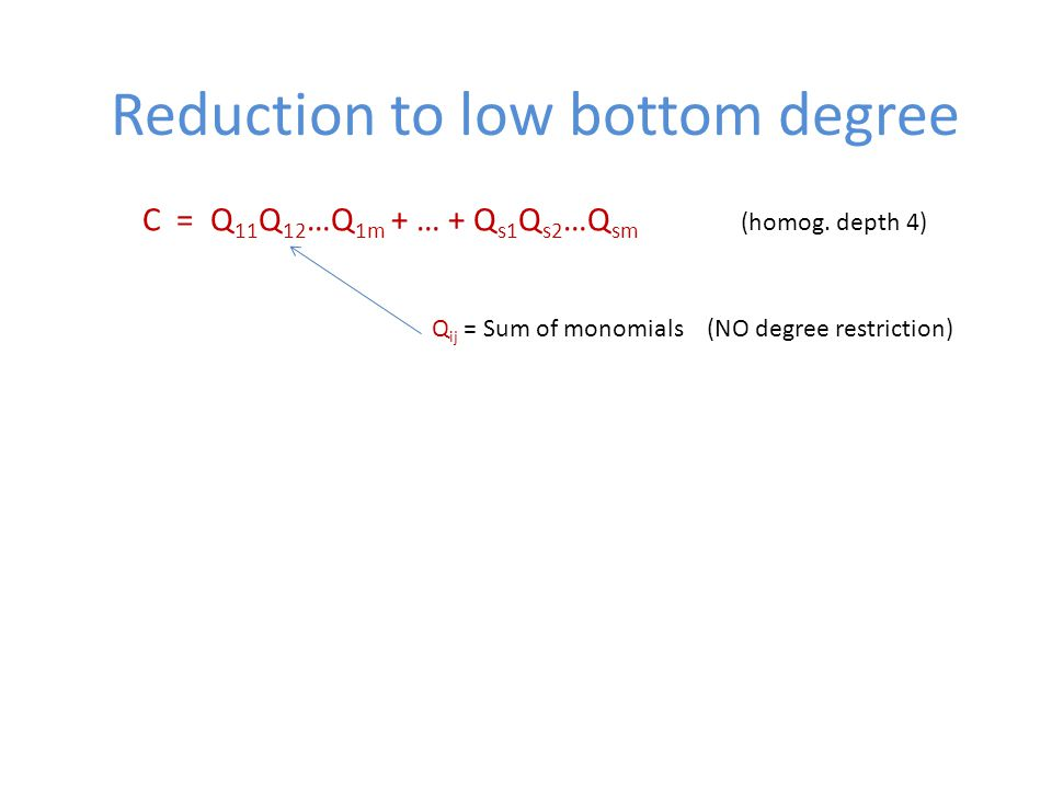 Reduction to low bottom degree C = Q 11 Q 12 …Q 1m + … + Q s1 Q s2 …Q sm (homog.