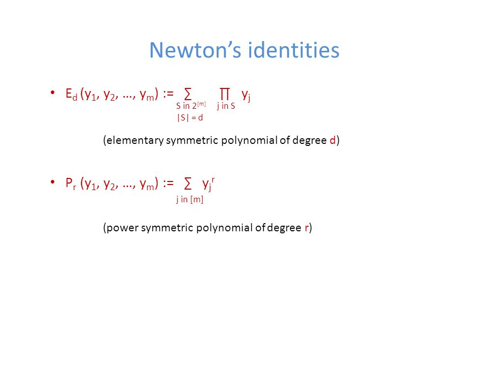 Newton's identities E d (y 1, y 2, …, y m ) := ∑ ∏ y j P r (y 1, y 2, …, y m ) := ∑ y j r S in 2 [m] |S| = d j in S (elementary symmetric polynomial of degree d) j in [m] (power symmetric polynomial of degree r)