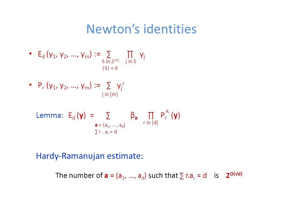 Newton's identities E d (y 1, y 2, …, y m ) := ∑ ∏ y j P r (y 1, y 2, …, y m ) := ∑ y j r S in 2 [m] |S| = d j in S j in [m] Lemma: E d (y) = ∑ β a ∏ P r (y) a = (a 1, …, a d ) ∑ r.
