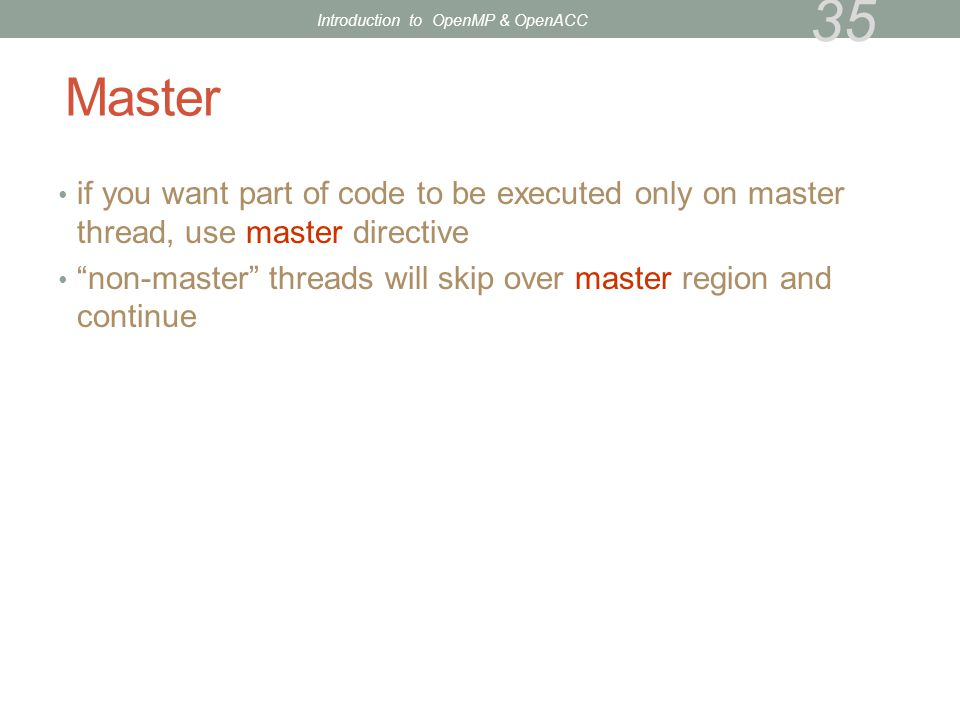 """if you want part of code to be executed only on master thread, use master directive """"non-master"""" threads will skip over master region and continue Mas"""