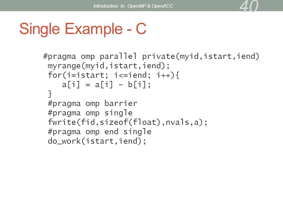 Single Example - C #pragma omp parallel private(myid,istart,iend) myrange(myid,istart,iend); for(i=istart; i<=iend; i++){ a[i] = a[i] – b[i]; } #pragm