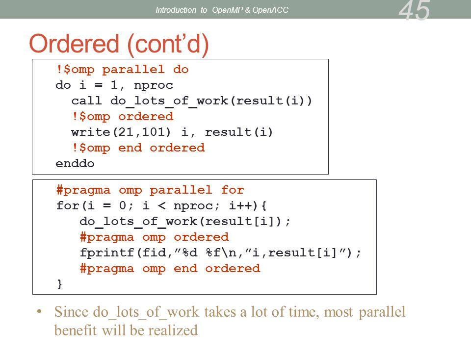 Ordered (cont'd) !$omp parallel do do i = 1, nproc call do_lots_of_work(result(i)) !$omp ordered write(21,101) i, result(i) !$omp end ordered enddo #p