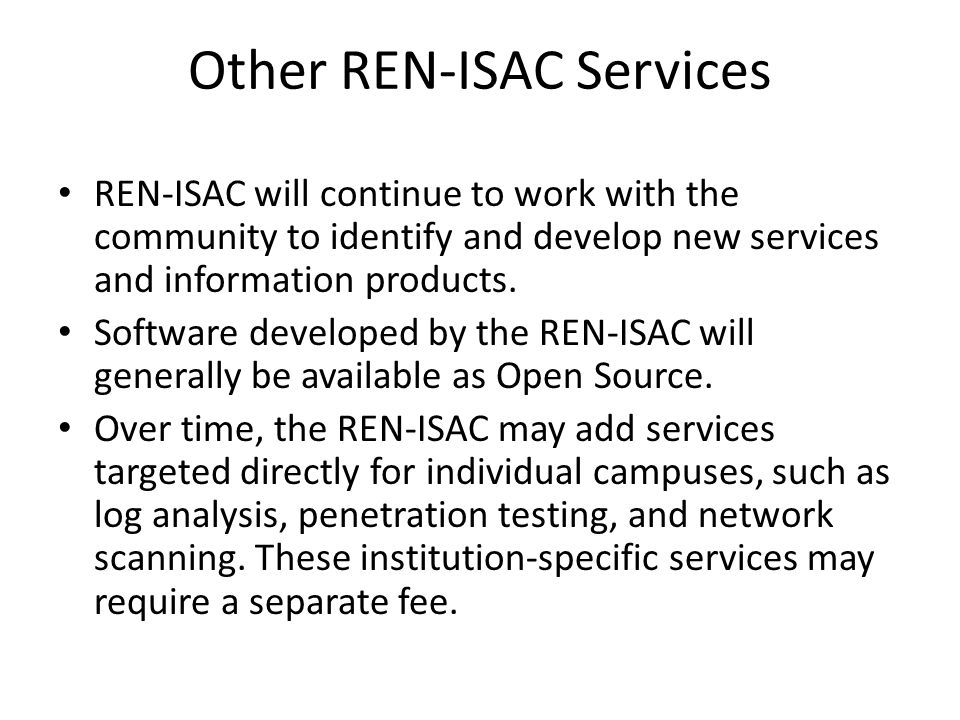 Other REN-ISAC Services REN-ISAC will continue to work with the community to identify and develop new services and information products.
