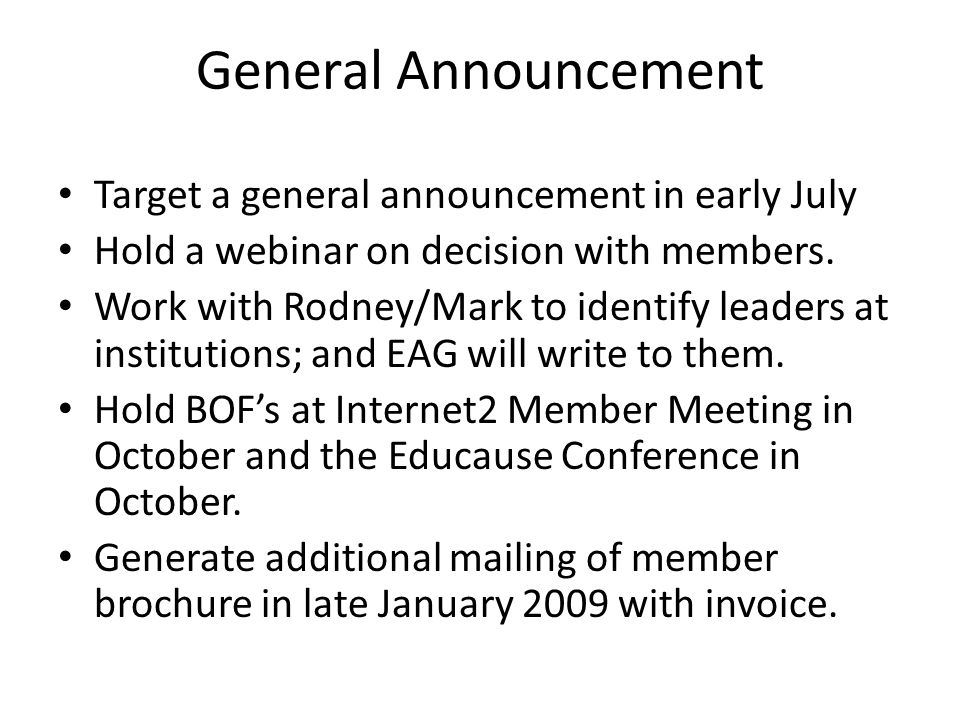 General Announcement Target a general announcement in early July Hold a webinar on decision with members.