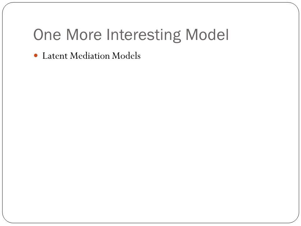One More Interesting Model Latent Mediation Models
