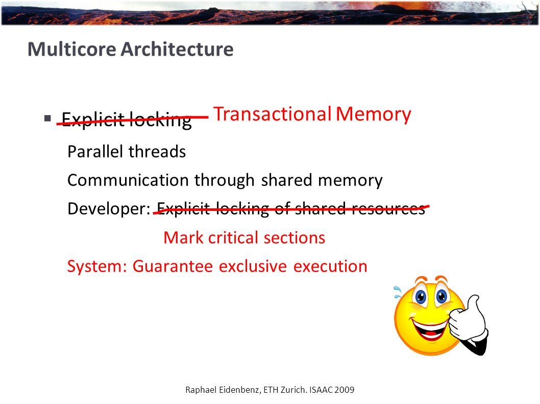 Raphael Eidenbenz, ETH Zurich. ISAAC 2009 Multicore Architecture  Explicit locking Parallel threads Communication through shared memory Developer: Ex