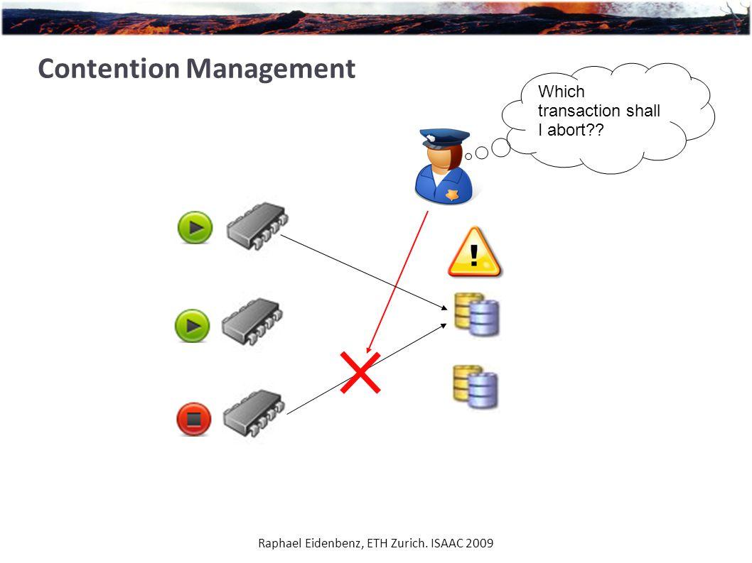 Raphael Eidenbenz, ETH Zurich. ISAAC 2009 Contention Management Which transaction shall I abort??