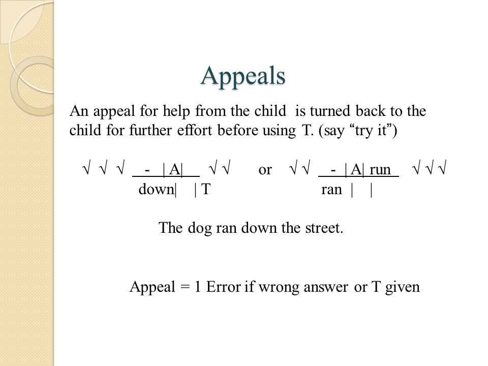 Appeals An appeal for help from the child is turned back to the child for further effort before using T.