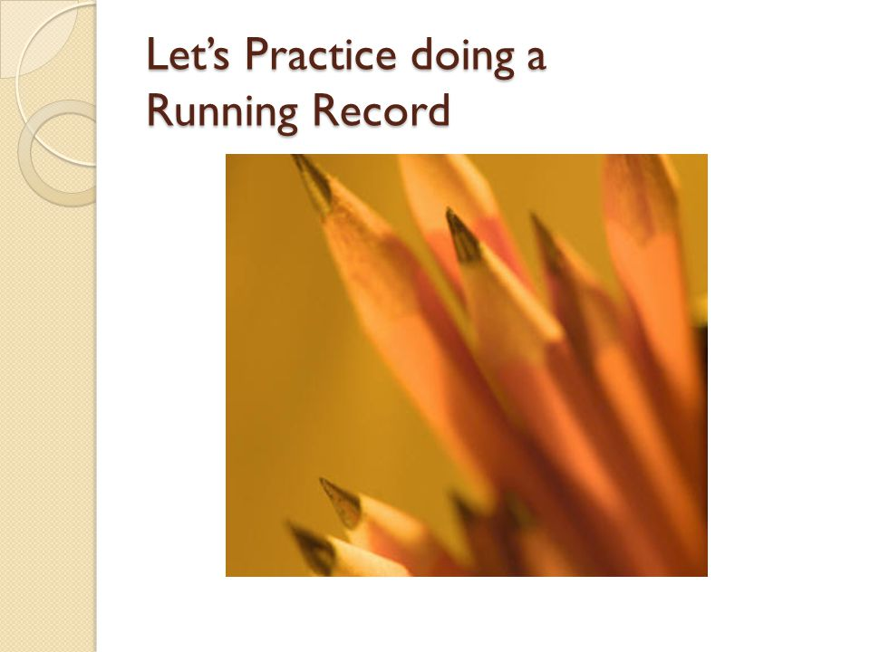 Let's Practice doing a Running Record