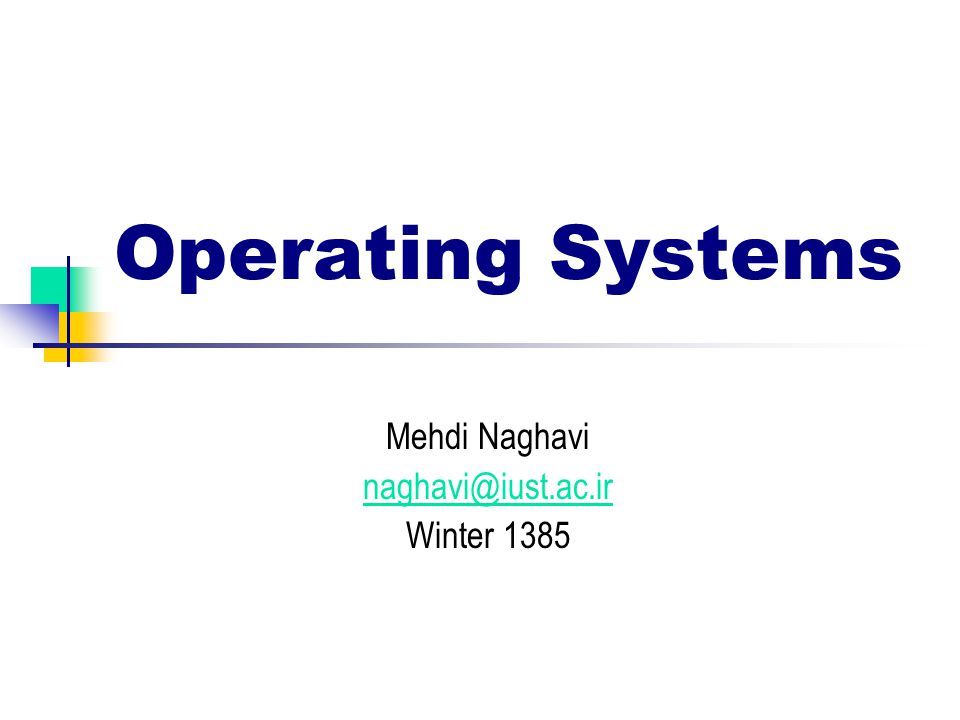 Operating Systems Mehdi Naghavi Winter 1385