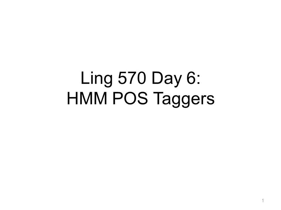 Ling 570 Day 6: HMM POS Taggers 1