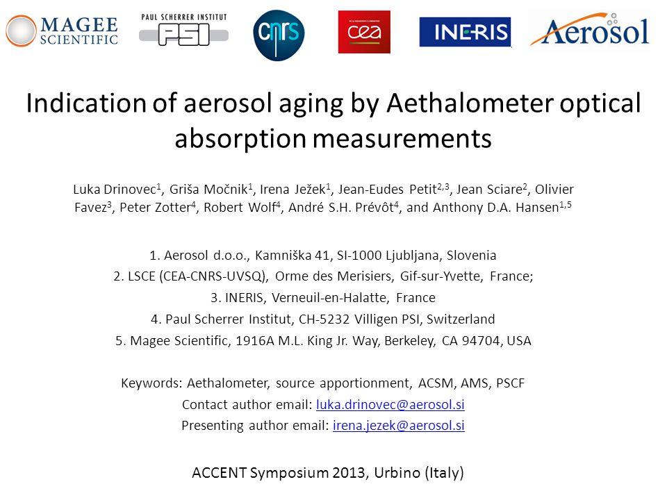 Indication of aerosol aging by Aethalometer optical absorption measurements Luka Drinovec 1, Griša Močnik 1, Irena Ježek 1, Jean-Eudes Petit 2,3, Jean Sciare 2, Olivier Favez 3, Peter Zotter 4, Robert Wolf 4, André S.H.