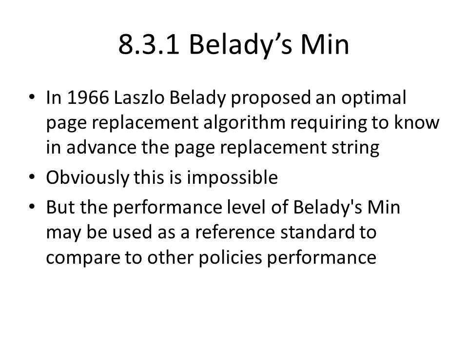8.3.1 Belady's Min In 1966 Laszlo Belady proposed an optimal page replacement algorithm requiring to know in advance the page replacement string Obvio
