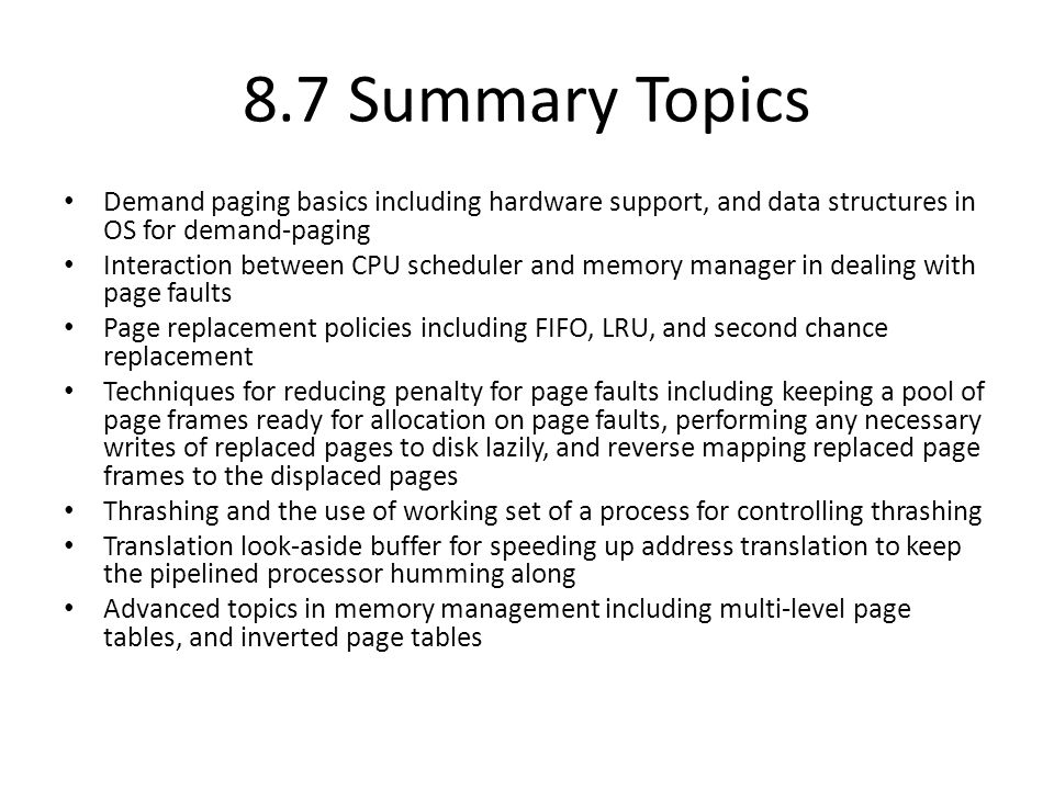 8.7 Summary Topics Demand paging basics including hardware support, and data structures in OS for demand-paging Interaction between CPU scheduler and