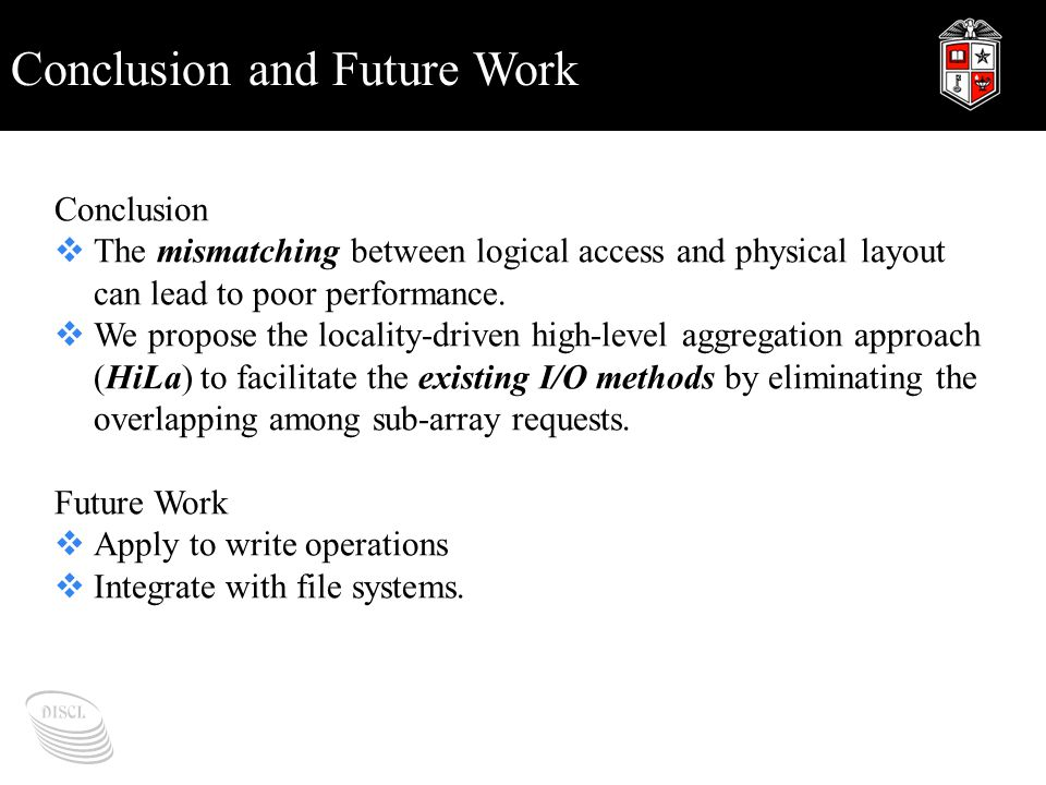 Conclusion and Future Work Conclusion  The mismatching between logical access and physical layout can lead to poor performance.  We propose the loca