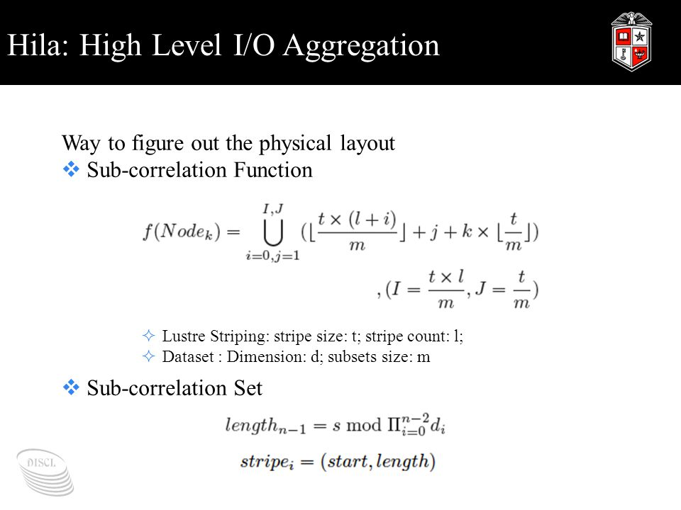 Hila: High Level I/O Aggregation Way to figure out the physical layout  Sub-correlation Function  Sub-correlation Set  Lustre Striping: stripe size