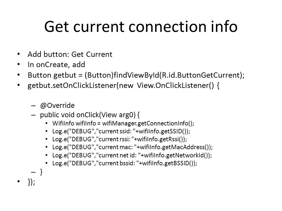 Get current connection info Add button: Get Current In onCreate, add Button getbut = (Button)findViewById(R.id.ButtonGetCurrent); getbut.setOnClickLis