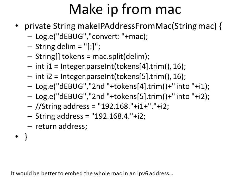 Make ip from mac private String makeIPAddressFromMac(String mac) { – Log.e(